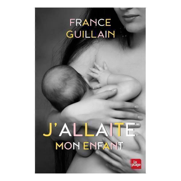 Editions La Plage - J'allaite mon enfant - Livre de France Guillain