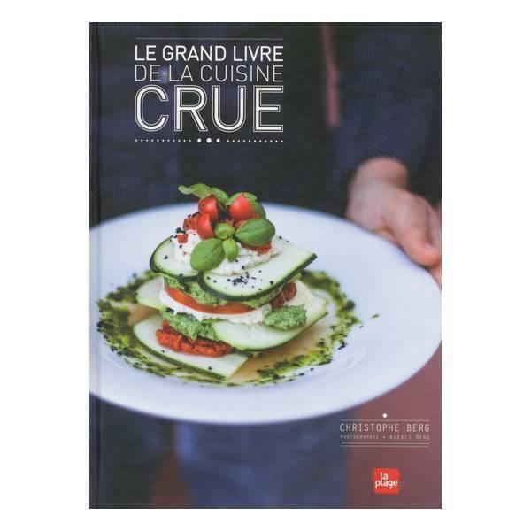 Editions La Plage - Le grand livre de la cuisine crue - Livre de C. Berg