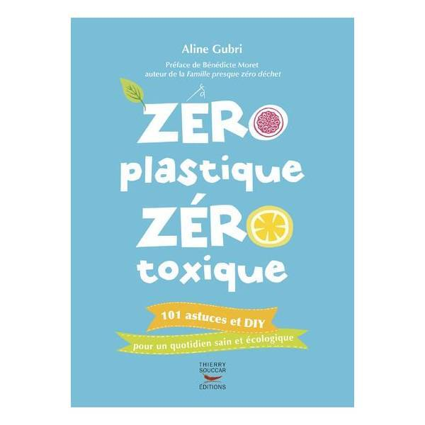 Thierry Souccar Editions - Zéro plastique zéro toxique - Livre de Aline Gubri