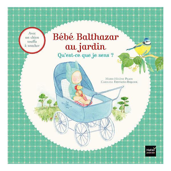Hatier Jeunesse - Bébé Balthazar au jardin - Qu'est-ce que je sens ? - dès 12 mois
