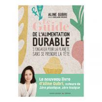 Thierry Souccar Editions - Le guide de l'alimentation durable - Livre d'Aline Gubri