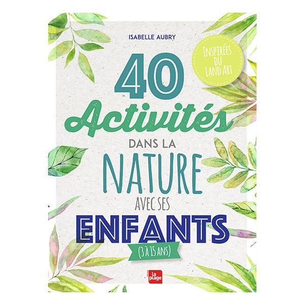 Editions La Plage - 40 activités dans la nature avec ses enfants - Livre de I. Aubry