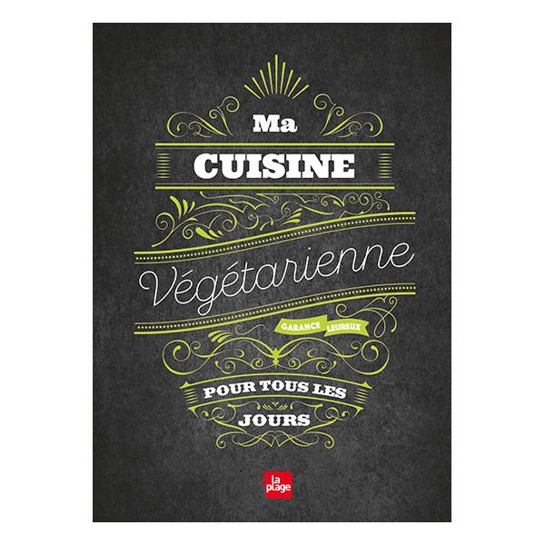 Editions La Plage - Ma cuisine végétarienne pour tous les jours - G. Leureux