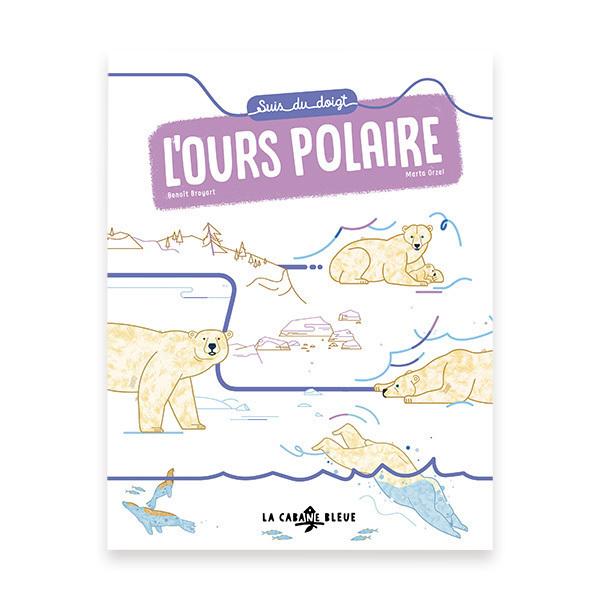 """La Cabane Bleue - Livre """"Suis du doigt l'ours polaire"""" - Dès 3 ans"""