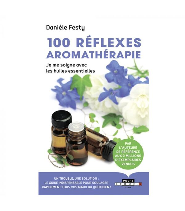 Huiles & Sens - 100 Réflexes Aromathérapie