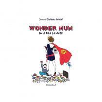 Les Editions Baudelaires - Wonder Mum en a ras la cape - Les Editions Baudelaires