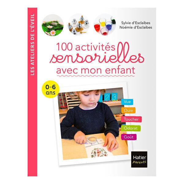 Hatier Jeunesse - 100 activités sensorielles avec mon enfant 0-6 ans