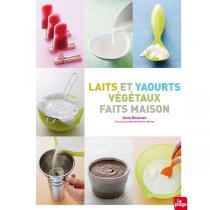 Editions La Plage - Laits et yaourts végétaux faits maison - Livre de A. Brunner