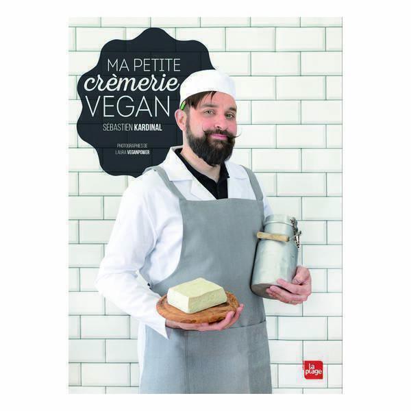"""Editions La Plage - Livre """"Ma petite crémerie vegan"""" par Sébastien Kardinal"""